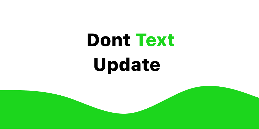 Dont Text Update